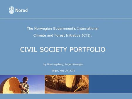 CIVIL SOCIETY PORTFOLIO The Norwegian Governments International Climate and Forest Initiative (CFI): CIVIL SOCIETY PORTFOLIO by Tina Hageberg, Project.
