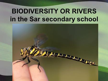 BIODIVERSITY OR RIVERS in the Sar secondary school.