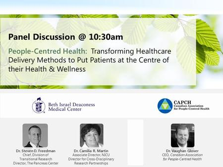 1 Panel 10:30am People-Centred Health: Transforming Healthcare Delivery Methods to Put Patients at the Centre of their Health & Wellness Dr.