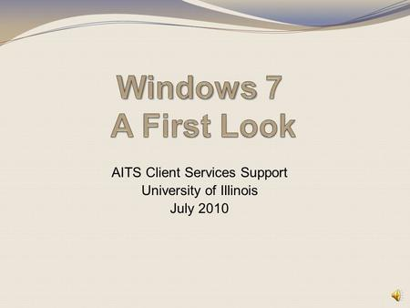 AITS Client Services Support University of Illinois July 2010.
