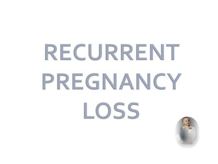 RECURRENT PREGNANCY LOSS. 1. Anatomic 2. Infectious 3. Endocrine 4. Immunologic 5. Genetic 6. Male factor 7. Environment al _________.