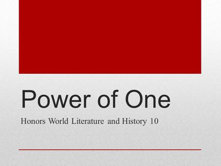 Power of One Honors World Literature and History 10.