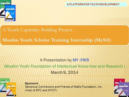 A Youth Capability Building Project- Muslim Youth Scholar Training Internship (MyStI) A Presentation by MY -FIKR (Muslim Youth Foundation of Intellectual.