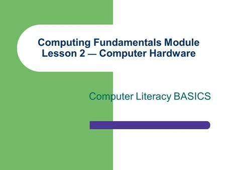 <strong>Computing</strong> Fundamentals Module Lesson 2 — <strong>Computer</strong> Hardware