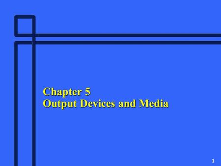 1 Chapter 5 Output Devices and Media. 2 The Basics of Output n Output is processed data, usually text, graphics, or sound, that can be used immediately.