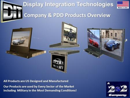 All Products are US Designed and Manufactured Our Products are used by Every Sector of the Market including Military in the Most Demanding Conditions!