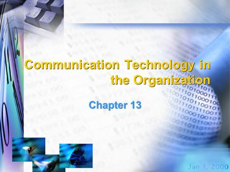 Communication Technology in the Organization Chapter 13.