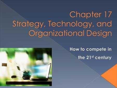 Why are strategy and organizational learning important and linked? What is organizational design and how is it linked to strategy? How does technology.
