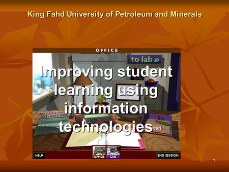 1 Improving student learning using information technologies King Fahd University of Petroleum and Minerals.