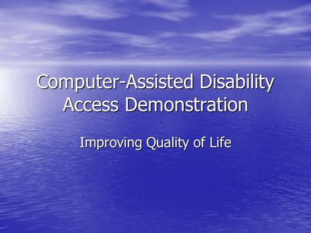 Computer-Assisted Disability Access Demonstration Improving Quality of Life.
