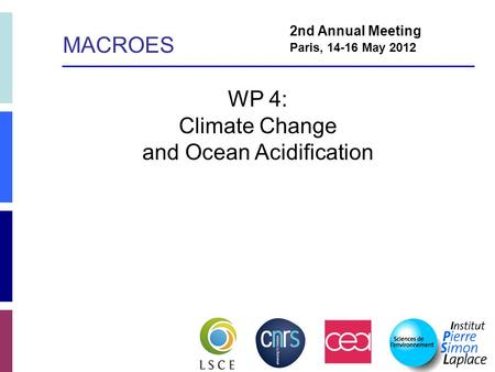 WP 4: Climate Change and Ocean Acidification 2nd Annual Meeting Paris, 14-16 May 2012 MACROES.