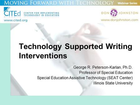 Technology Supported Writing Interventions George R. Peterson-Karlan, Ph.D. Professor of Special Education Special Education Assistive Technology (SEAT.