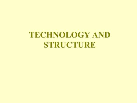 TECHNOLOGY AND STRUCTURE