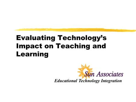 Evaluating Technologys Impact on Teaching and Learning Educational Technology Integration.