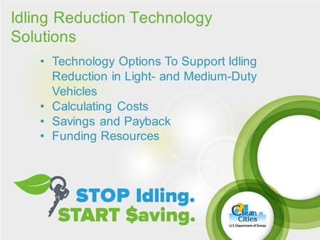 1 Idling Reduction Technology Solutions Technology Options To Support Idling Reduction in Light- and Medium-Duty Vehicles Calculating Costs Savings and.