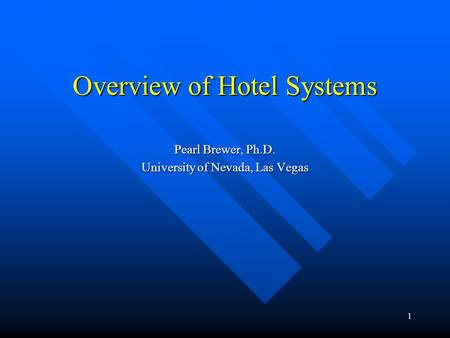 1 Overview of Hotel Systems Pearl Brewer, Ph.D. University of Nevada, Las Vegas.
