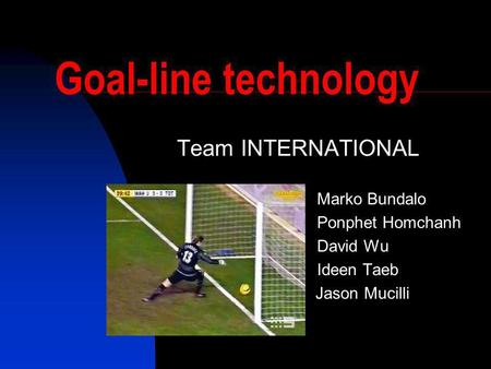 Goal-line technology Team INTERNATIONAL Marko Bundalo Ponphet Homchanh