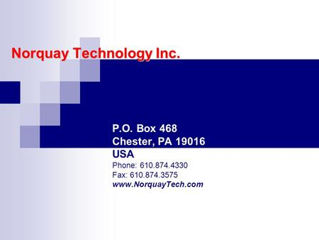 Norquay Technology Inc. P.O. Box 468 Chester, PA 19016 USA Phone: 610.874.4330 Fax: 610.874.3575 www.NorquayTech.com.