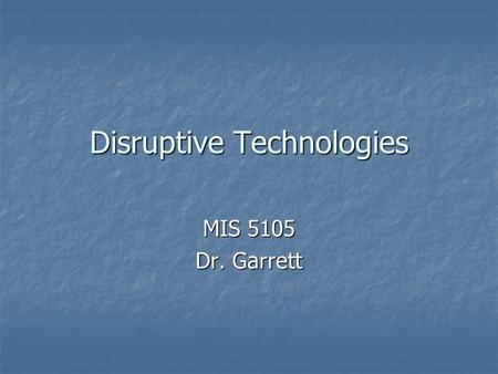 Disruptive Technologies MIS 5105 Dr. Garrett. Resource The Innovators Dilemma, by Clayton M. Christensen (2003) The Innovators Dilemma, by Clayton M.