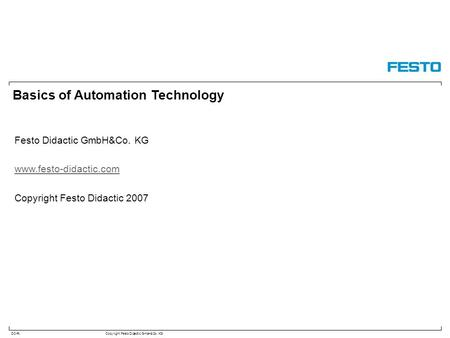 DC-R/Copyright Festo Didactic GmbH&Co. KG Basics of Automation Technology Festo Didactic GmbH&Co. KG www.festo-didactic.com Copyright Festo Didactic 2007.