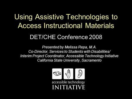 Using Assistive Technologies to Access Instructional Materials DET/CHE Conference 2008 Presented by Melissa Repa, M.A. Co-Director, Services to Students.