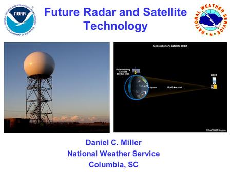 Future Radar and Satellite Technology Daniel C. Miller National Weather Service Columbia, SC.