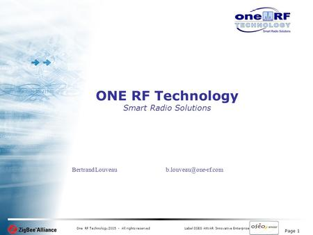 Page 1 One RF Technology 2005 - All rights reservedLabel OSEO ANVAR Innovative Enterprise ONE RF Technology Smart Radio Solutions Bertrand Louveau