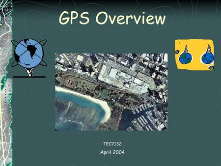 GPS Overview TEC7132 April 2004.