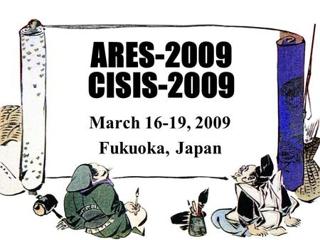 ARES-2009 CISIS-2009 March 16-19, 2009 Fukuoka, Japan.