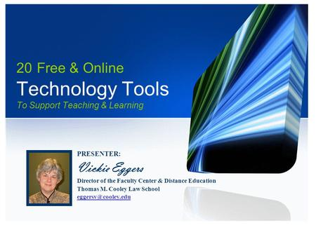 20 Free & Online Technology Tools To Support Teaching & Learning PRESENTER: Vickie Eggers Director of the Faculty Center & Distance Education Thomas M.