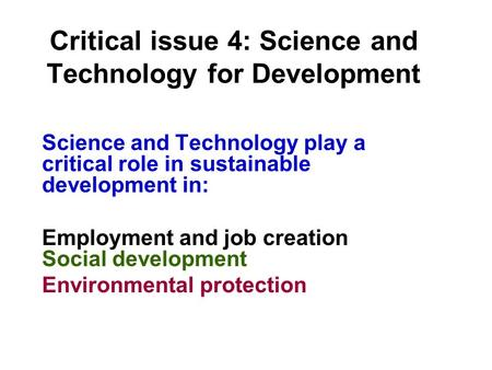 Critical issue 4: Science and Technology for Development Science and Technology play a critical role in sustainable development in: Employment and job.