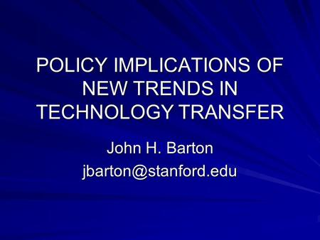 POLICY IMPLICATIONS OF NEW TRENDS IN TECHNOLOGY TRANSFER John H. Barton