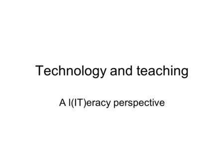 Technology and teaching A l(IT)eracy perspective.