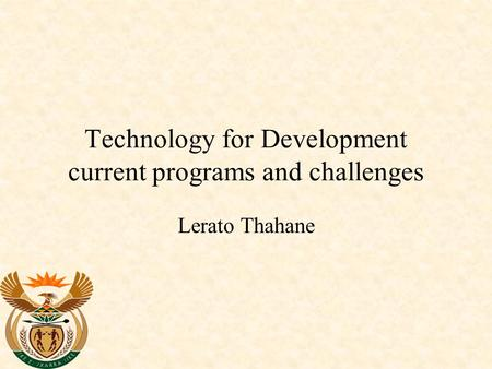 Technology for Development current programs and challenges Lerato Thahane.