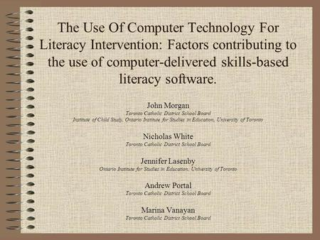 The Use Of Computer Technology For Literacy Intervention: Factors contributing to the use of computer-delivered skills-based literacy software. John Morgan.
