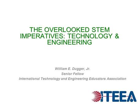 THE OVERLOOKED STEM IMPERATIVES: TECHNOLOGY & ENGINEERING
