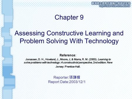 Chapter 9 Assessing Constructive Learning and Problem Solving With Technology Reference: Jonassen, D. H., Howland, J., Moore, J, & Marra, R. M. (2003).