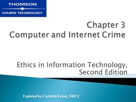 Ethics in Information Technology, Second Edition Updated by Carlotta Eaton, NRCC.
