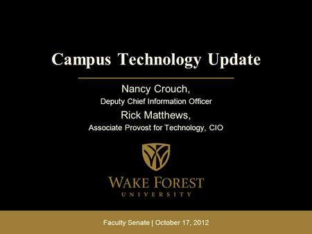 Faculty Senate | October 17, 2012 Campus Technology Update Nancy Crouch, Deputy Chief Information Officer Rick Matthews, Associate Provost for Technology,
