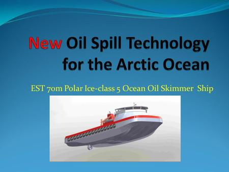 EST 70m Polar Ice-class 5 Ocean Oil Skimmer Ship.