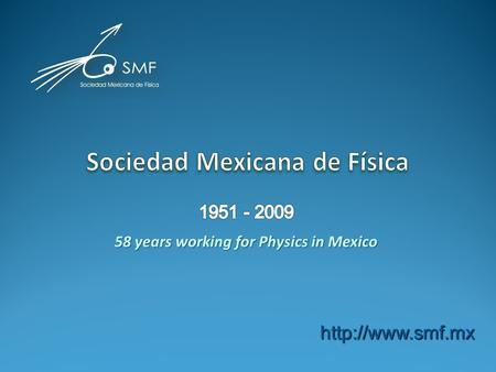 58 years working for Physics in Mexico