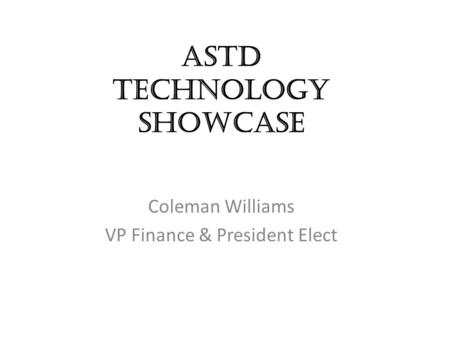 ASTD Technology Showcase Coleman Williams VP Finance & President Elect.