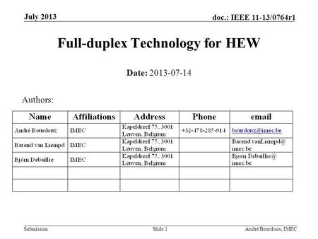 Submission doc.: IEEE 11-13/0764r1 July 2013 André Bourdoux, IMECSlide 1 Full-duplex Technology for HEW Date: 2013-07-14 Authors: