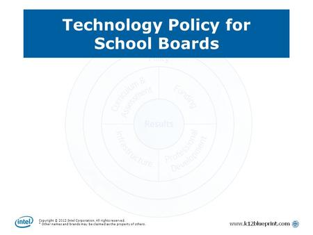 Copyright © 2012 Intel Corporation. All rights reserved. * Other names and brands may be claimed as the property of others. Technology Policy for School.