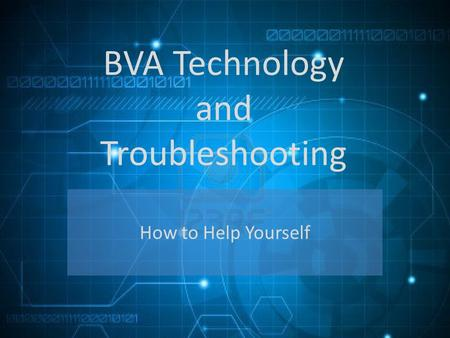 BVA Technology and Troubleshooting How to Help Yourself.