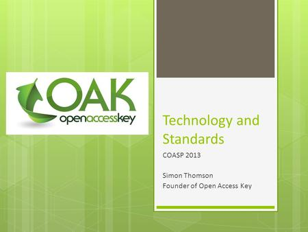 Technology and Standards COASP 2013 Simon Thomson Founder of Open Access Key.