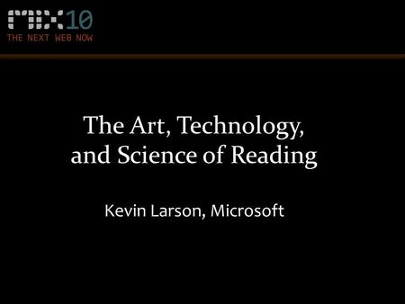 The Art, Technology, and Science of Reading Kevin Larson, Microsoft.