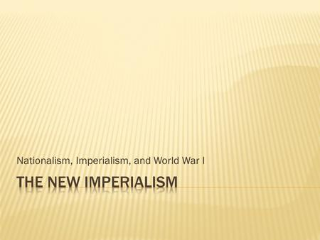 Nationalism, Imperialism, and World War I