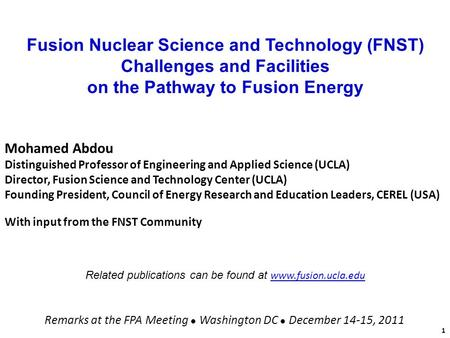 Fusion Nuclear Science and Technology (FNST) Challenges and Facilities on the Pathway to Fusion Energy Mohamed Abdou Distinguished Professor of Engineering.