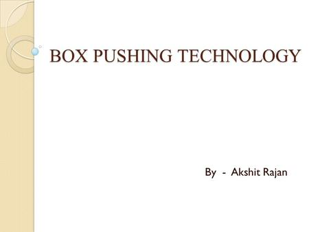 BOX PUSHING TECHNOLOGY By - Akshit Rajan. Conventional method Open cut system Excavation Placing Covering Demerits Increased time for execution Interruption.